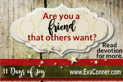 31 Days of Joy - Day 13 Be a friend others want.