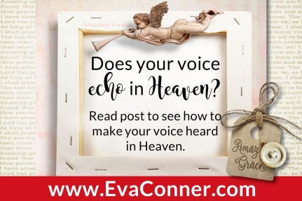 Let your voice echo in heaven