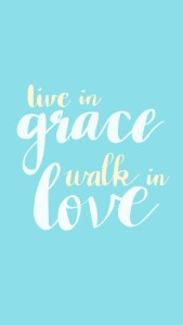 Live in grace, walk in love quote wallpaper