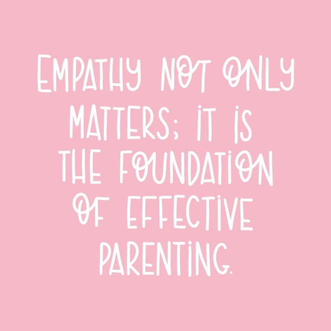 Empathy not only matters; it is the foundation of effective parenting