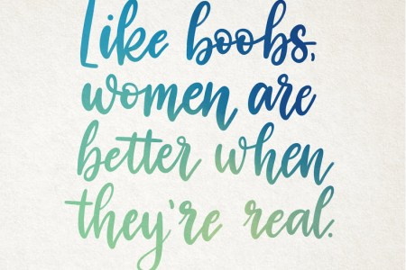 Like boobs, women are better when they're real
