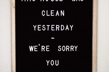 This house was clean yesterday we're sorry you missed it
