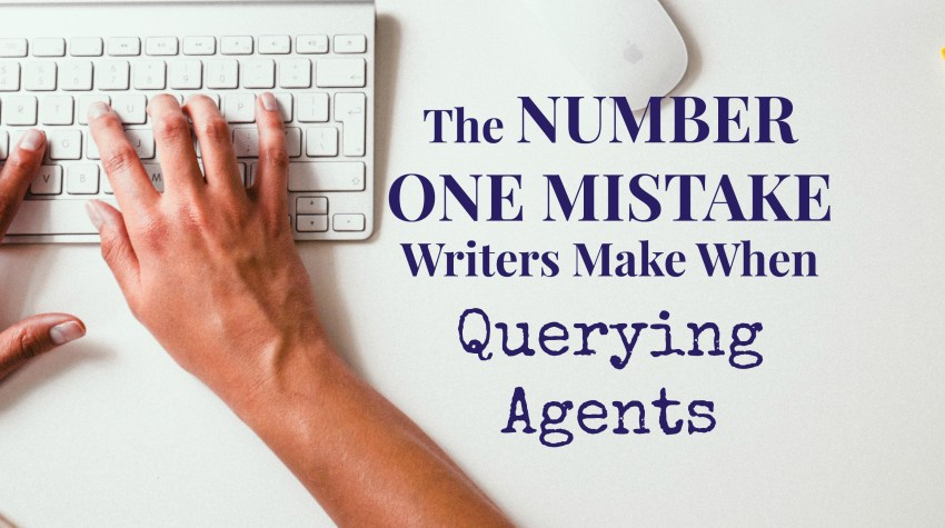The Number One Mistake Writers Make When Querying Agents