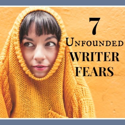7 Unfounded Writer Fears. What NOT to Waste Your Time Worrying About When Writing a Novel