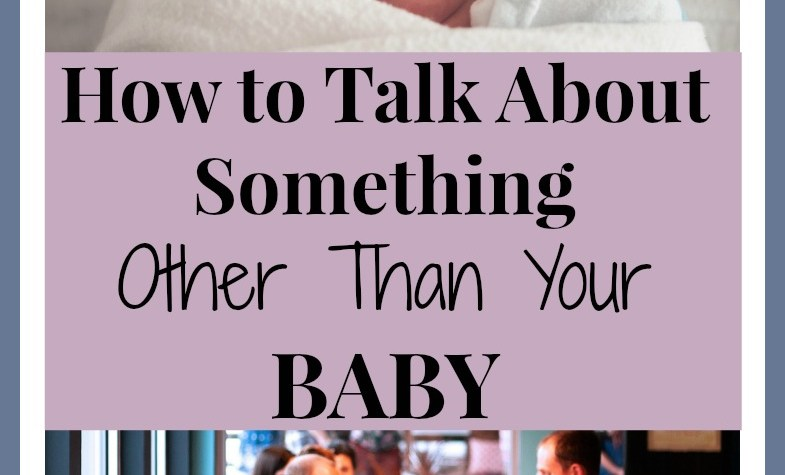 New Parent Conversations: How to Talk About Something Other Than Your Baby. 7 Ways to be Good at Conversations