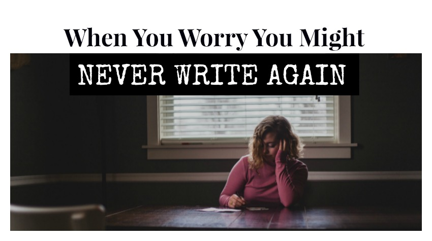 What to do when you worry you might never write again. 10 Suggestions for when you're lacking the time or gumption to get writing.