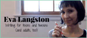 Eva Langston: Writing for teens and tweens (and adults, too!)