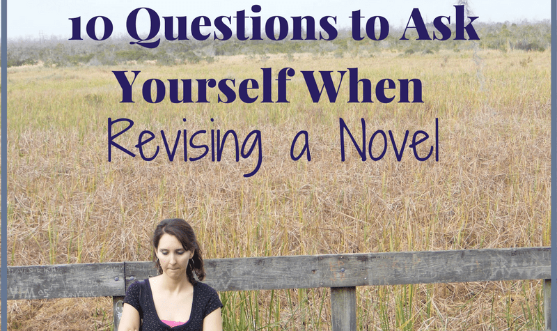 10 important questions to ask yourself when revising a novel.