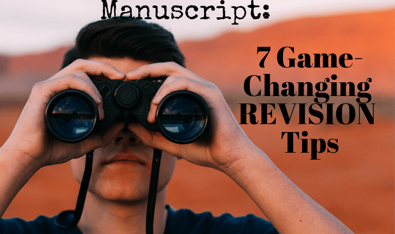 7 game-changing revision tips to help you have an a-ha moment with your manuscript and make story-level changes that improve your overall novel