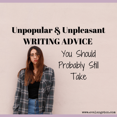 Unpopular and Unpleasant Writing Advice You Should Still Probably Take