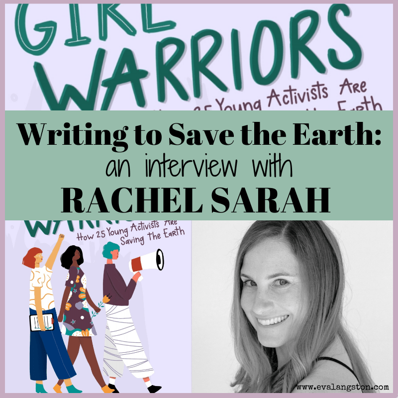 Interview with writer and environmental journalist Rachel Sarah, author of GIRL WARRIORS: How 25 Young Activists Are Saving the Earth.