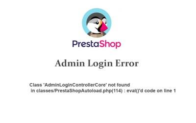 Class 'AdminLoginControllerCore' not found in classes/PrestaShopAutoload.php(114)