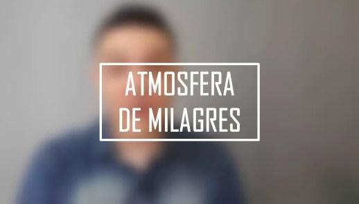 ATMOSFERA DE MILAGRES