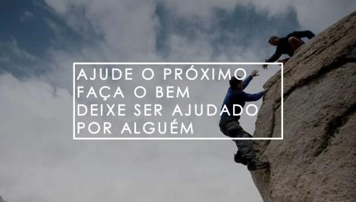 AJUDE O PRÓXIMO - FAÇA O BEM | DEIXE SER AJUDADO POR ALGUÉM
