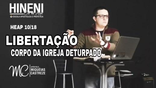 [HEAP 10 /18] LIBERTAÇÃO | CORPO DA IGREJA DETURPADO