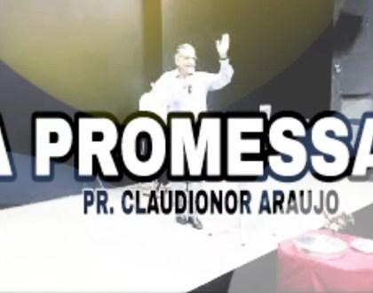 A PROMESSA - PR. CLAUDIONOR ARAÚJO