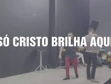 SÓ CRISTO BRILHA AQUI