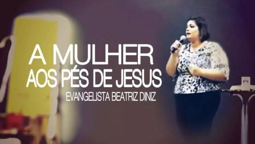A MULHER AOS PÉS DE JESUS - EV. BEATRIZ DINIZ
