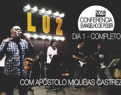 CONFERÊNCIA 2018 – DIA 1 Completo – EVANGELHO DE PODER – LUZ – O PODER CRIATIVO DE DEUS