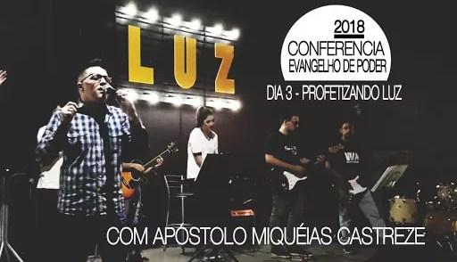 CONFERÊNCIA 2018 - DIA 3 PROFETIZANDO LUZ - EVANGELHO DE PODER - LUZ O PODER CRIATIVO DE DEUS