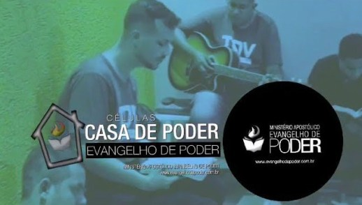 CASA DE PODER (28, MARÇO 2019) - CÉLULAS EVANGELHO DE PODER