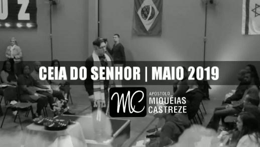 Ceia do Senhor - Maio 2019 | Tabernáculos | Ap. Miquéias Castreze