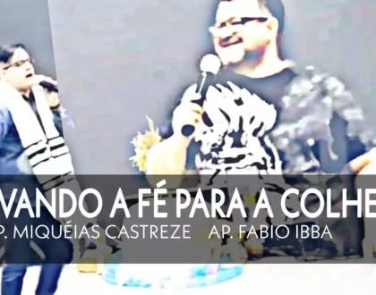 Ativando a Fé para a Colheita   Apóstolos Miquéias Castreze & Fábio Ibba   Evangelho de Poder