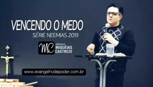 Vencendo o Medo | Série: Neemias 2019 | Ap. Miquéias Castreze
