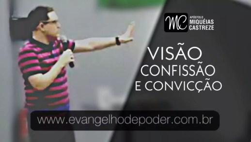 Visão, Confissão & Convicção | Ap. Miquéias Castreze