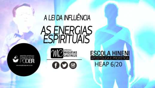 A Lei Da Influencia | Energia Espiritual - HEAP 6/20 - Ap. Miquéias Castreze