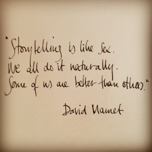 Storytelling is like sex - David Mamet