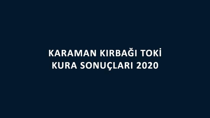 Karaman Kırbağı Toki kura sonuçları 2020! İşte 100 bin sosyal konut kampanyası Kırbağı Toki Evleri 2+1 ve 3+1 kura sonuçları tam listesi