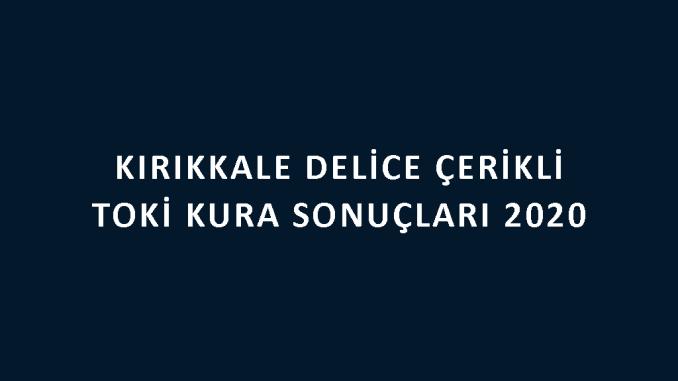 Kırıkkale Delice Toki kura sonuçları 2020! İşte 100 bin sosyal konut kampanyası Kırıkkale Delice Çerikli 2 Etap Toki Evleri kura sonuçları