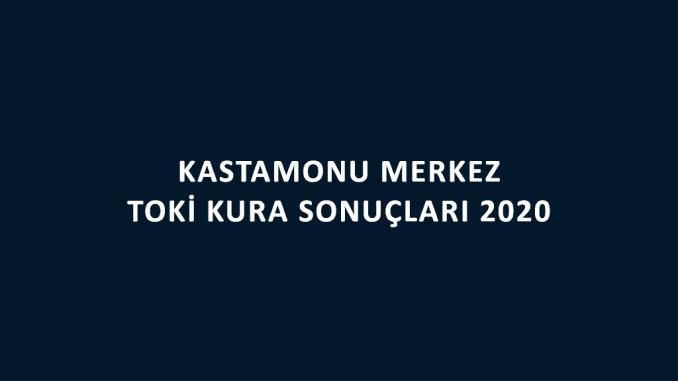 Kastamonu Merkez Toki kura sonuçları 2020