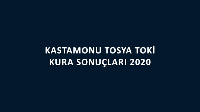 Kastamonu Tosya Toki kura sonuçları 2020! İşte 100 bin sosyal konut kampanyası Kastamonu Tosya Toki Evleri 2+1 ve 3+1 kura sonuçları tam liste