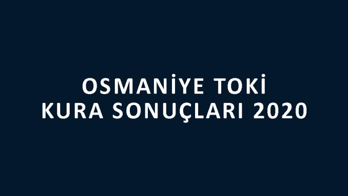 Osmaniye Toki kura sonuçları 2020! İşte 100 bin sosyal konut kampanyası Osmaniye Toki Evleri 2+1 ve 3+1 kura sonuçları sıralı tam liste