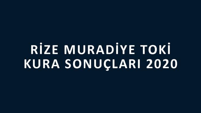 Rize Muradiye Toki kura sonuçları 2020! İşte 100 bin sosyal konut kampanyası Rize Muradiye Toki Evleri 2+1 ve 3+1 kura sonuçları tam listesi