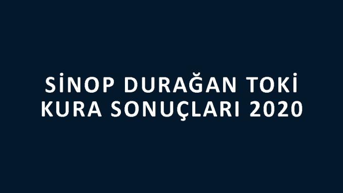 Sinop Durağan Toki kura sonuçları 2020! İşte 100 bin sosyal konut kampanyası Sinop Durağan Toki Evleri 2+1 ve 3+1 kura sonuçları tam listesi