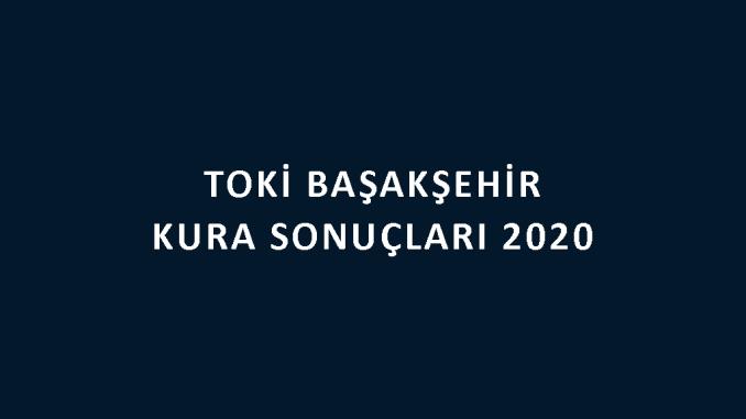 Toki Başakşehir kura sonuçları 2020! İşte 100 bin sosyal konut kampanyası İstanbul başakşehir Toki Evleri 2+1 ve 3+1 kura sonuçları