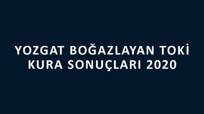 Yozgat Boğazlayan Toki kura sonuçları 2020! İşte 100 bin sosyal konut kampanyası Yozgat Boğazlayan Toki Evleri 2+1 ve 3+1 kura sonuçları...