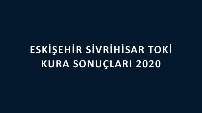 Eskişehir Sivrihisar Toki kura sonuçları 2020