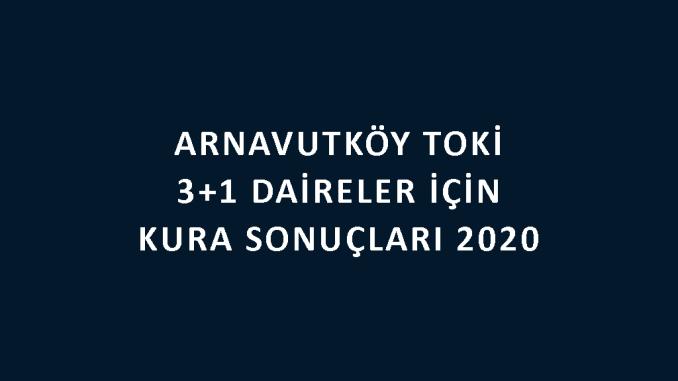 Arnavutköy Toki 3+1 kura sonuçları 2020