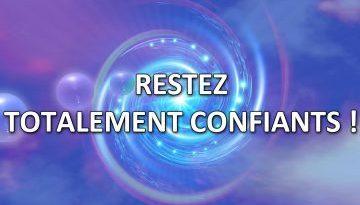 Message des Frères de Lumière : restez totalement confiants !