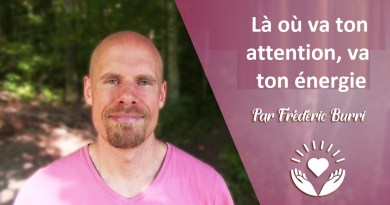 Frédéric Burri : Là où va ton attention, va ton énergie !