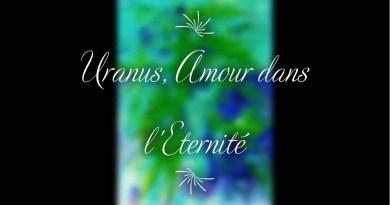 URANUS, AMOUR DANS L'ETERNITE !