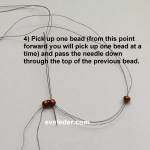 Free Ladder Stitch Tutorial--Step 4--Pick up one bead. Pass through the top of the previous bead