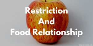 Restriction Can Cause an Unhealthy Relationship with Food