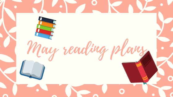 May reading plans! (sort of)
