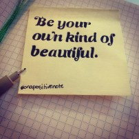 """Be your own kind of beautiful"" 