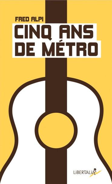 """Couverture du livre """"Cinq ans de métro"""" par Fred Alpi aux éditions Libertaria"""